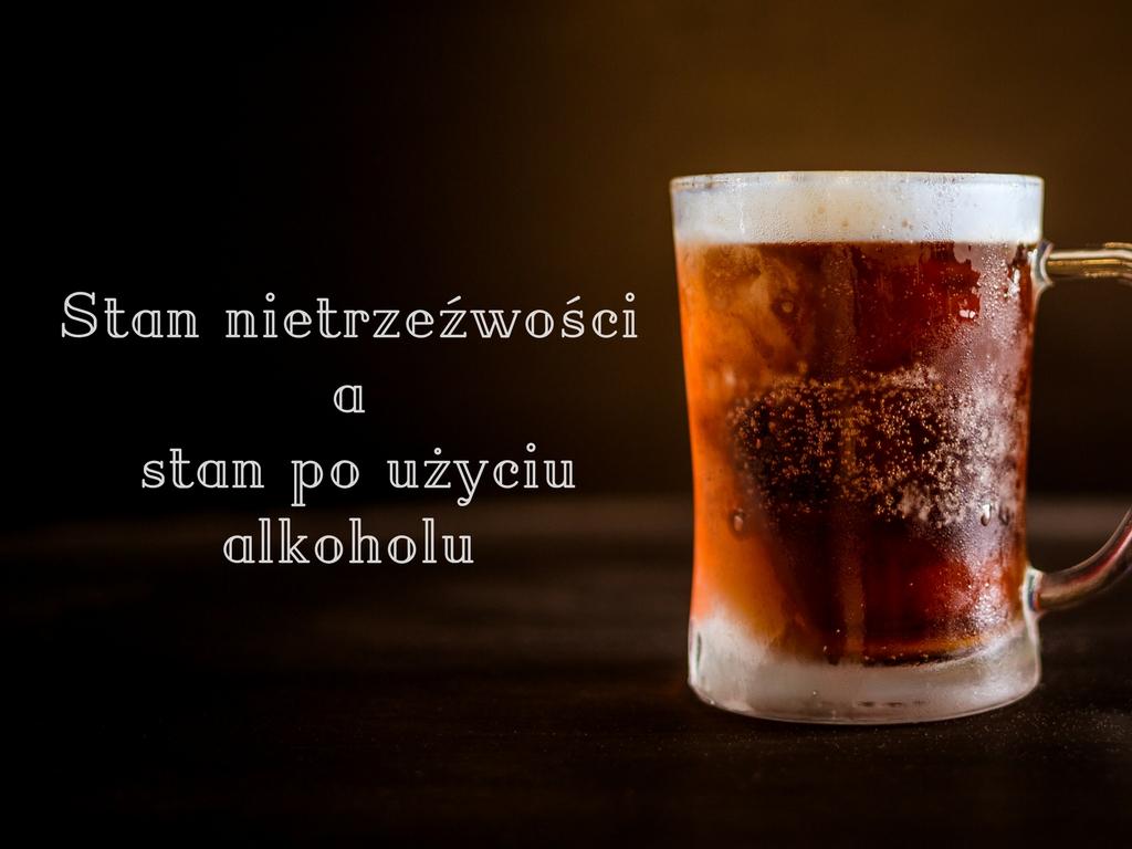 stan nietrzeźwości a stan po użyciu alkoholu